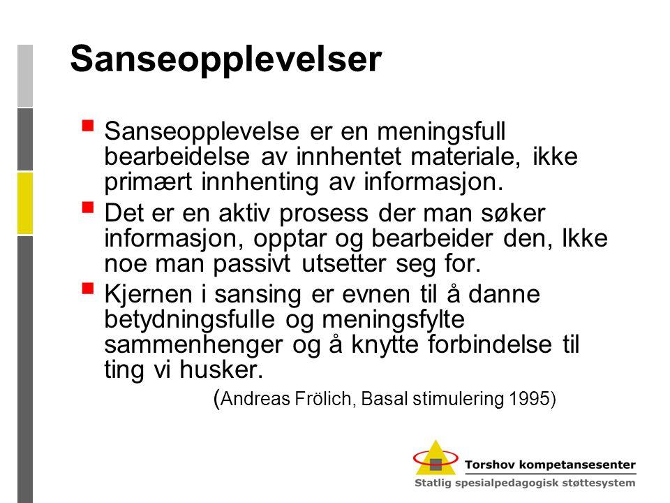 Sanseopplevelser Sanseopplevelse er en meningsfull bearbeidelse av innhentet materiale, ikke primært innhenting av informasjon.