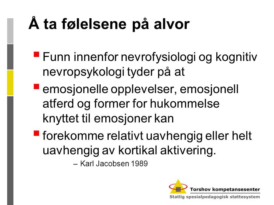 Å ta følelsene på alvor Funn innenfor nevrofysiologi og kognitiv nevropsykologi tyder på at.