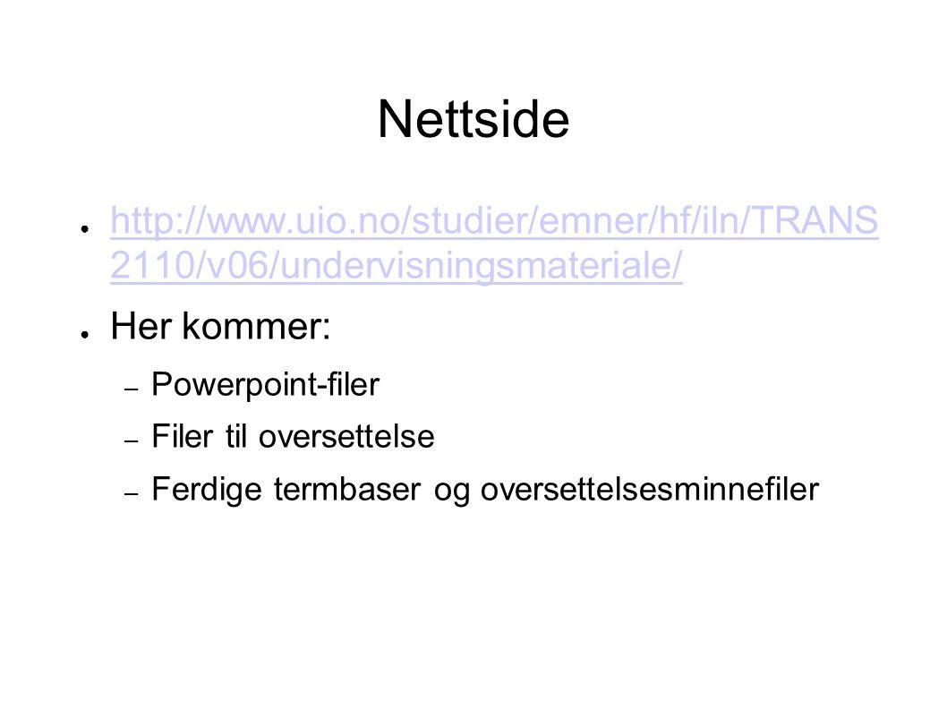 Nettside http://www.uio.no/studier/emner/hf/iln/TRANS 2110/v06/undervisningsmateriale/ Her kommer: