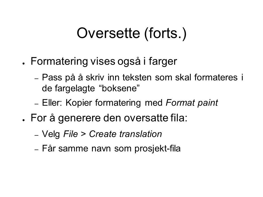 Oversette (forts.) Formatering vises også i farger