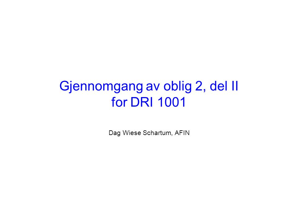 Gjennomgang av oblig 2, del II for DRI 1001