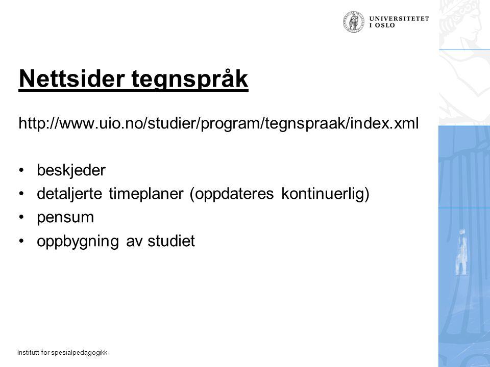 Nettsider tegnspråk http://www.uio.no/studier/program/tegnspraak/index.xml. beskjeder. detaljerte timeplaner (oppdateres kontinuerlig)