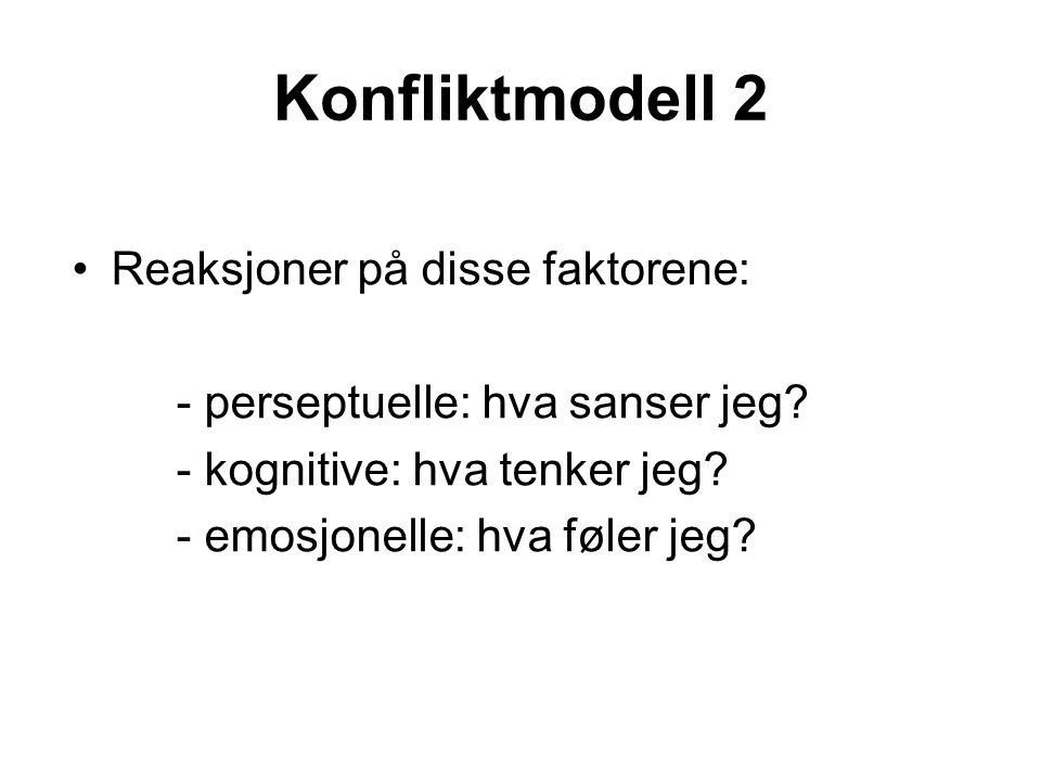 Konfliktmodell 2 Reaksjoner på disse faktorene: