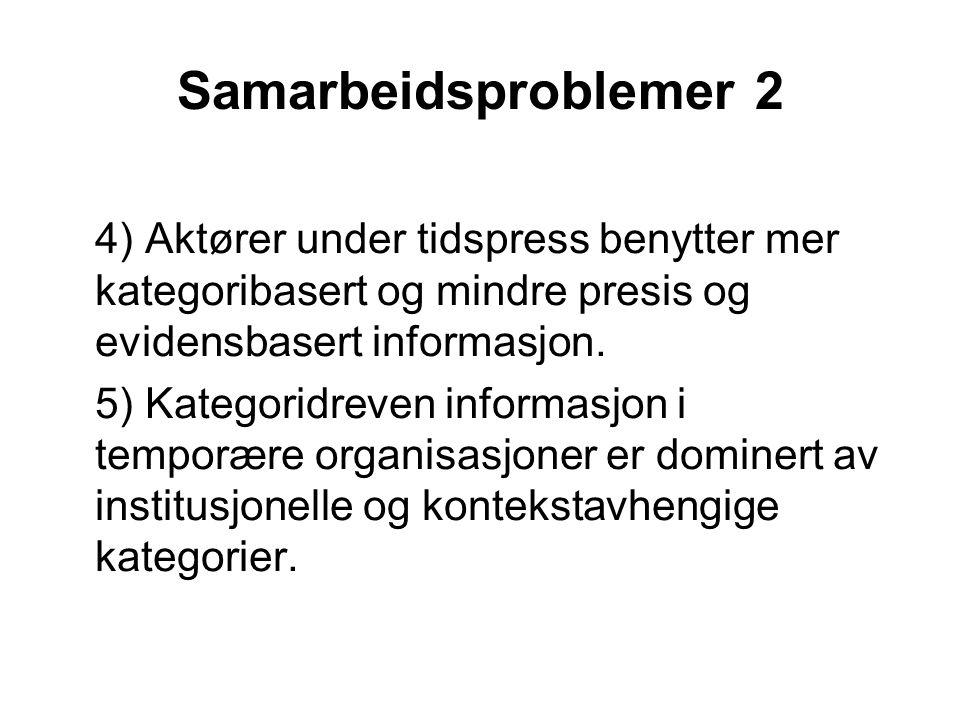 Samarbeidsproblemer 2 4) Aktører under tidspress benytter mer kategoribasert og mindre presis og evidensbasert informasjon.