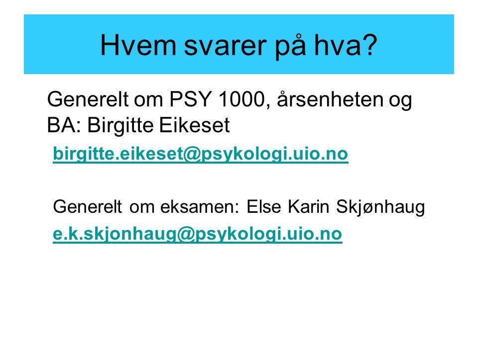 Hvem svarer på hva Generelt om PSY 1000, årsenheten og BA: Birgitte Eikeset. birgitte.eikeset@psykologi.uio.no.