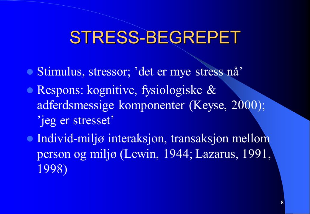STRESS-BEGREPET Stimulus, stressor; 'det er mye stress nå'