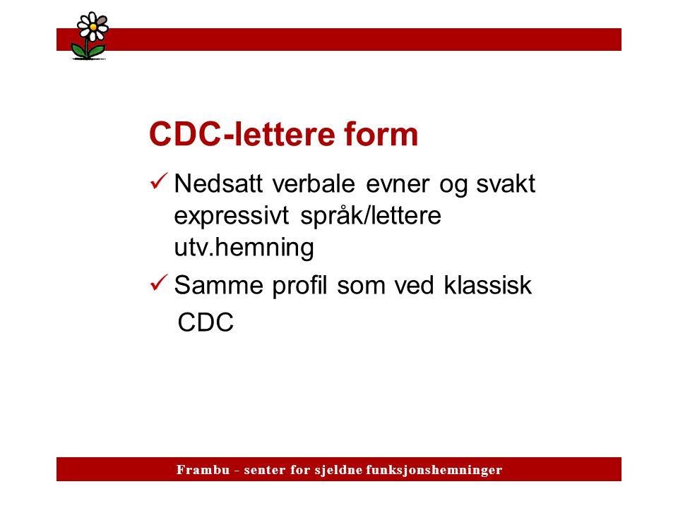 CDC-lettere form Nedsatt verbale evner og svakt expressivt språk/lettere utv.hemning. Samme profil som ved klassisk.