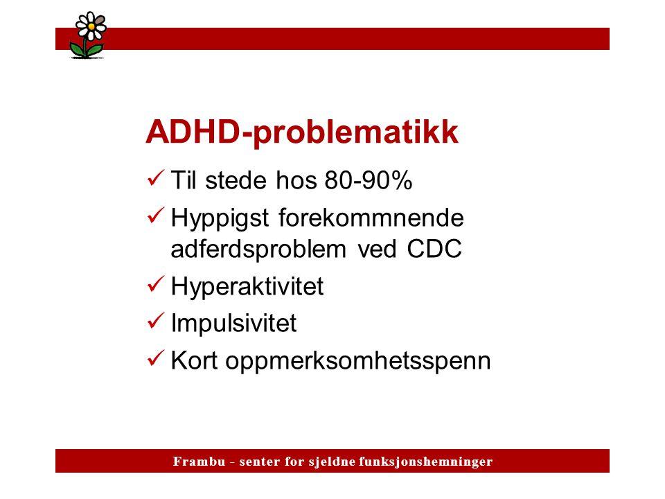 ADHD-problematikk Til stede hos 80-90%