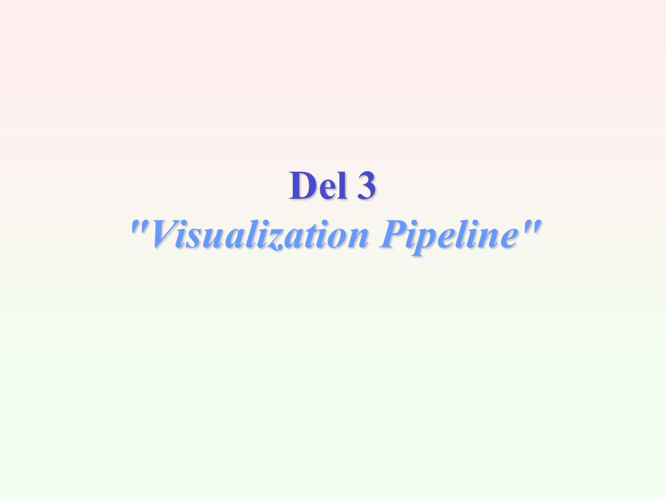 Del 3 Visualization Pipeline