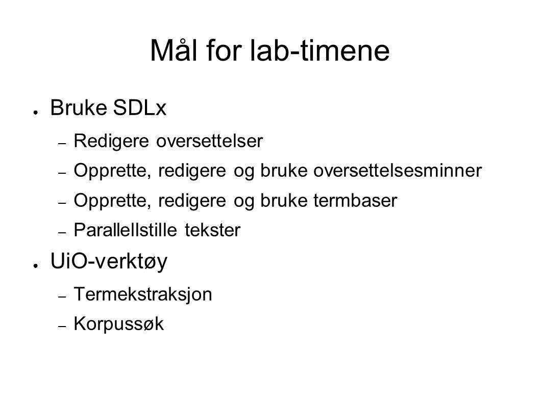 Mål for lab-timene Bruke SDLx UiO-verktøy Redigere oversettelser