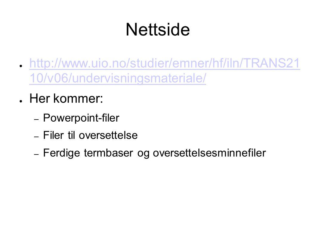 Nettside http://www.uio.no/studier/emner/hf/iln/TRANS21 10/v06/undervisningsmateriale/ Her kommer: