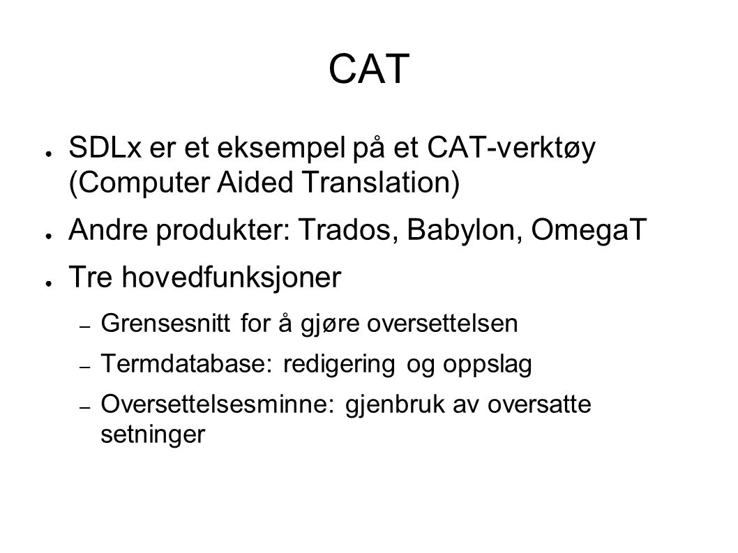 CAT SDLx er et eksempel på et CAT-verktøy (Computer Aided Translation)