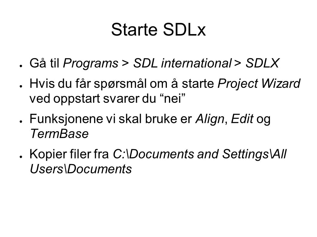 Starte SDLx Gå til Programs > SDL international > SDLX