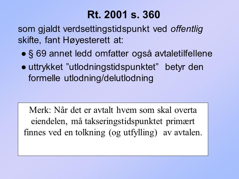 Rt. 2001 s. 360 som gjaldt verdsettingstidspunkt ved offentlig skifte, fant Høyesterett at: § 69 annet ledd omfatter også avtaletilfellene.