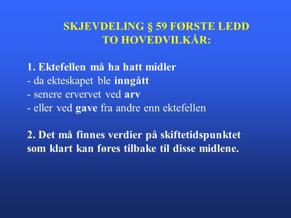 SKJEVDELING § 59 FØRSTE LEDD