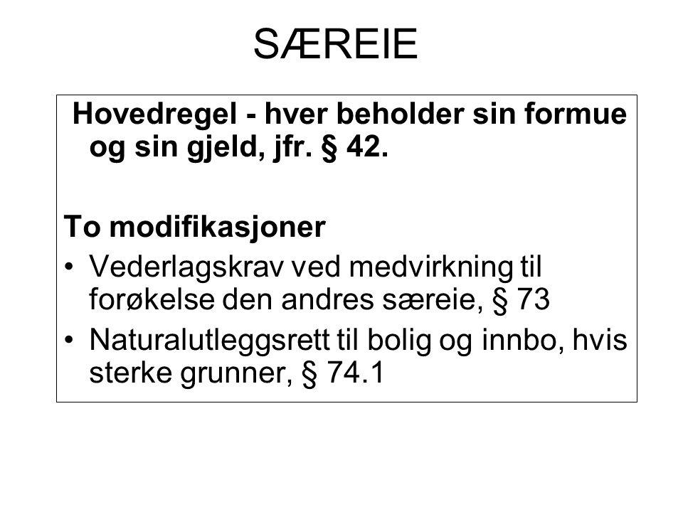 SÆREIE Hovedregel - hver beholder sin formue og sin gjeld, jfr. § 42.