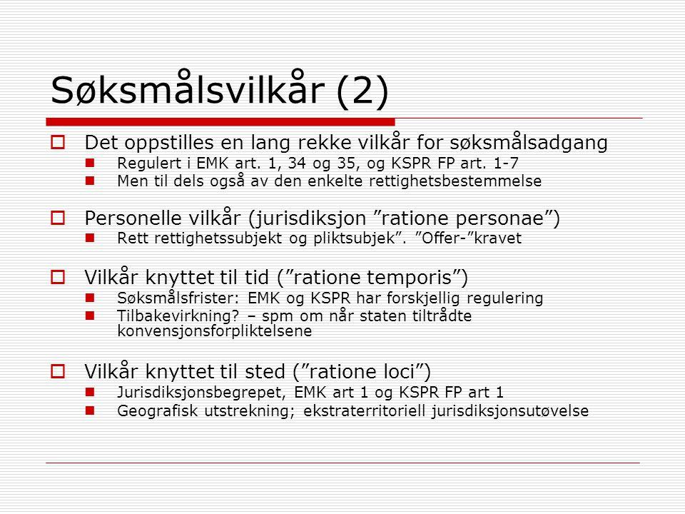 Søksmålsvilkår (2) Det oppstilles en lang rekke vilkår for søksmålsadgang. Regulert i EMK art. 1, 34 og 35, og KSPR FP art. 1-7.