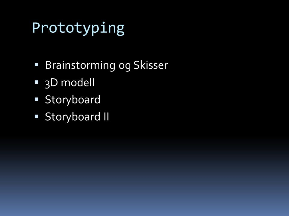 Prototyping Brainstorming og Skisser 3D modell Storyboard