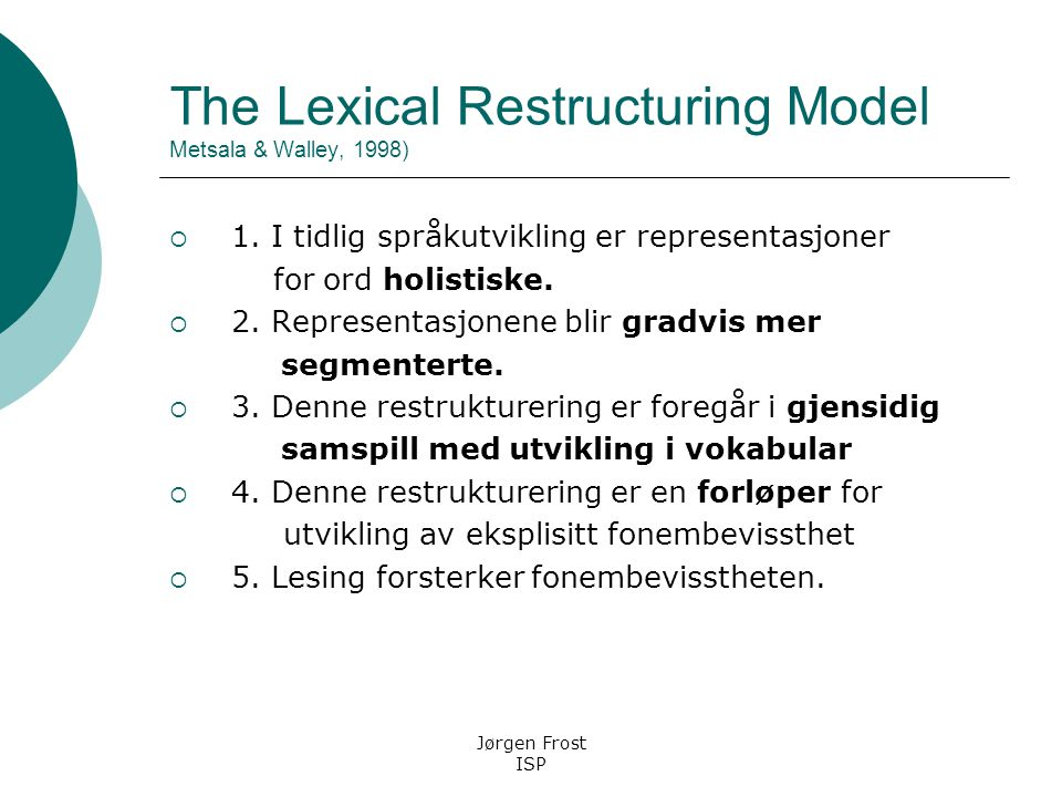 The Lexical Restructuring Model Metsala & Walley, 1998)