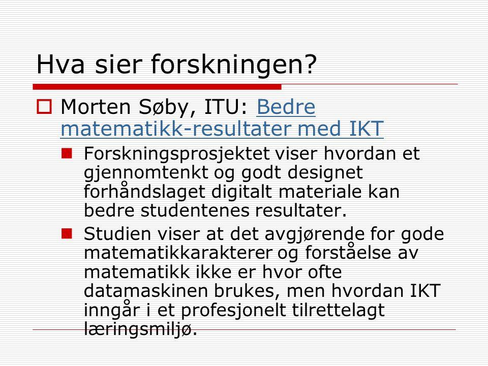 Hva sier forskningen Morten Søby, ITU: Bedre matematikk-resultater med IKT.