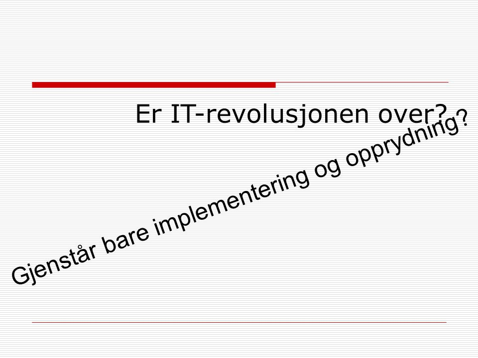 Er IT-revolusjonen over