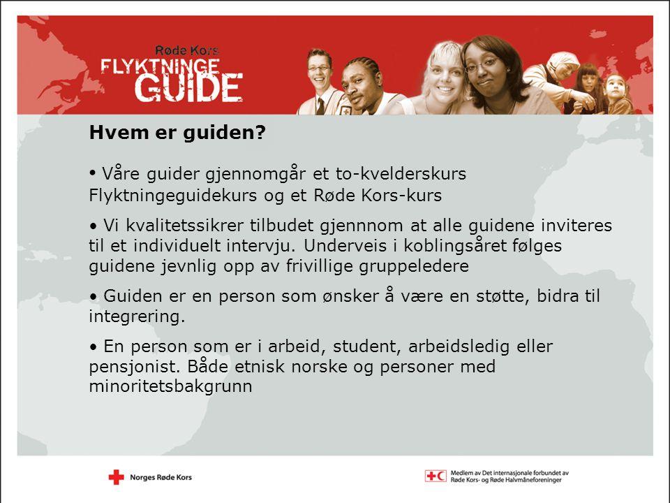 Hvem er guiden Våre guider gjennomgår et to-kvelderskurs Flyktningeguidekurs og et Røde Kors-kurs.