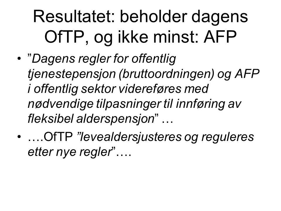 Resultatet: beholder dagens OfTP, og ikke minst: AFP