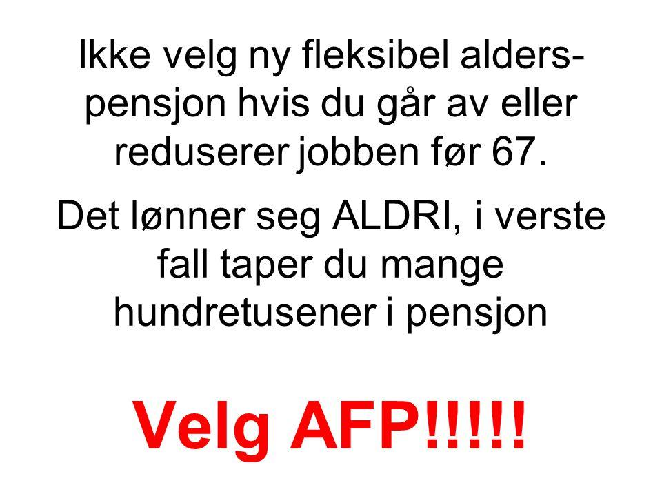 Ikke velg ny fleksibel alders-pensjon hvis du går av eller reduserer jobben før 67.