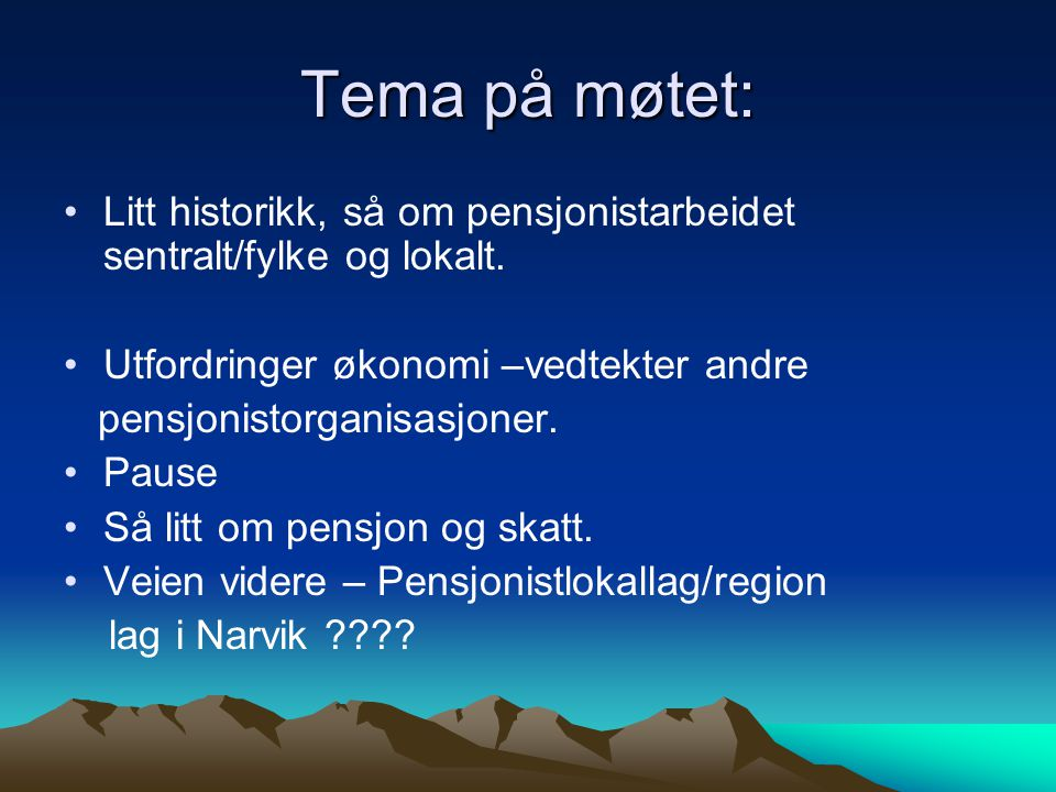 Tema på møtet: Litt historikk, så om pensjonistarbeidet sentralt/fylke og lokalt. Utfordringer økonomi –vedtekter andre.