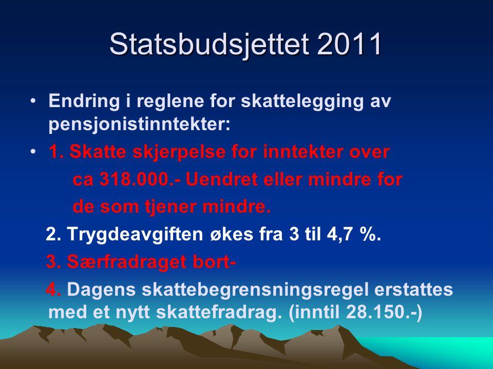 Statsbudsjettet 2011 Endring i reglene for skattelegging av pensjonistinntekter: 1. Skatte skjerpelse for inntekter over.