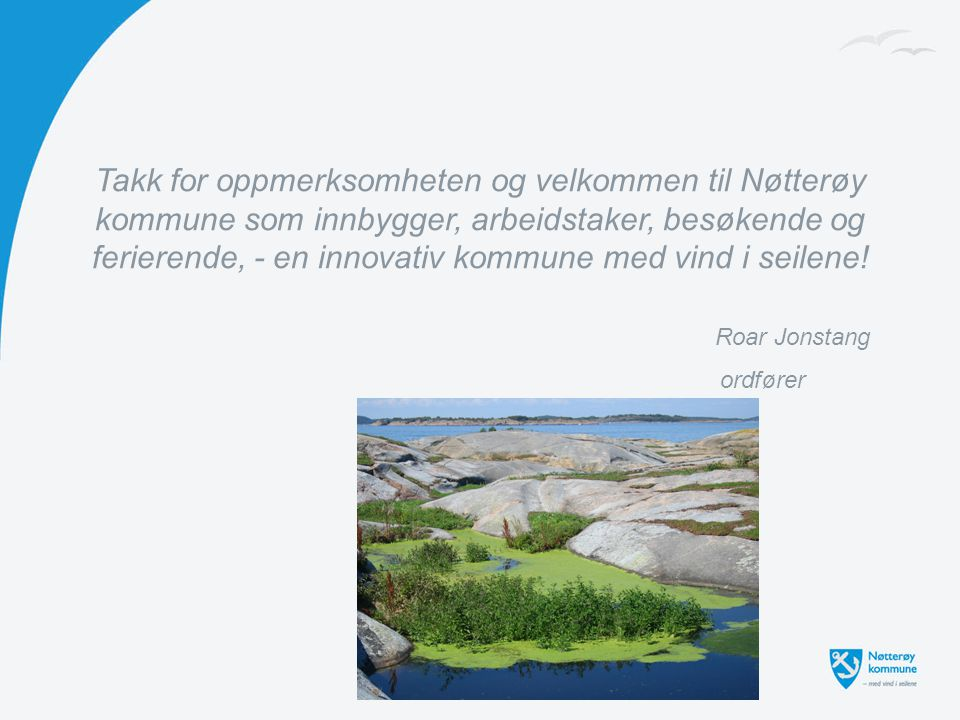 Takk for oppmerksomheten og velkommen til Nøtterøy kommune som innbygger, arbeidstaker, besøkende og ferierende, - en innovativ kommune med vind i seilene.
