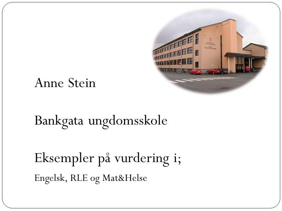 Anne Stein Bankgata ungdomsskole Eksempler på vurdering i; Engelsk, RLE og Mat&Helse