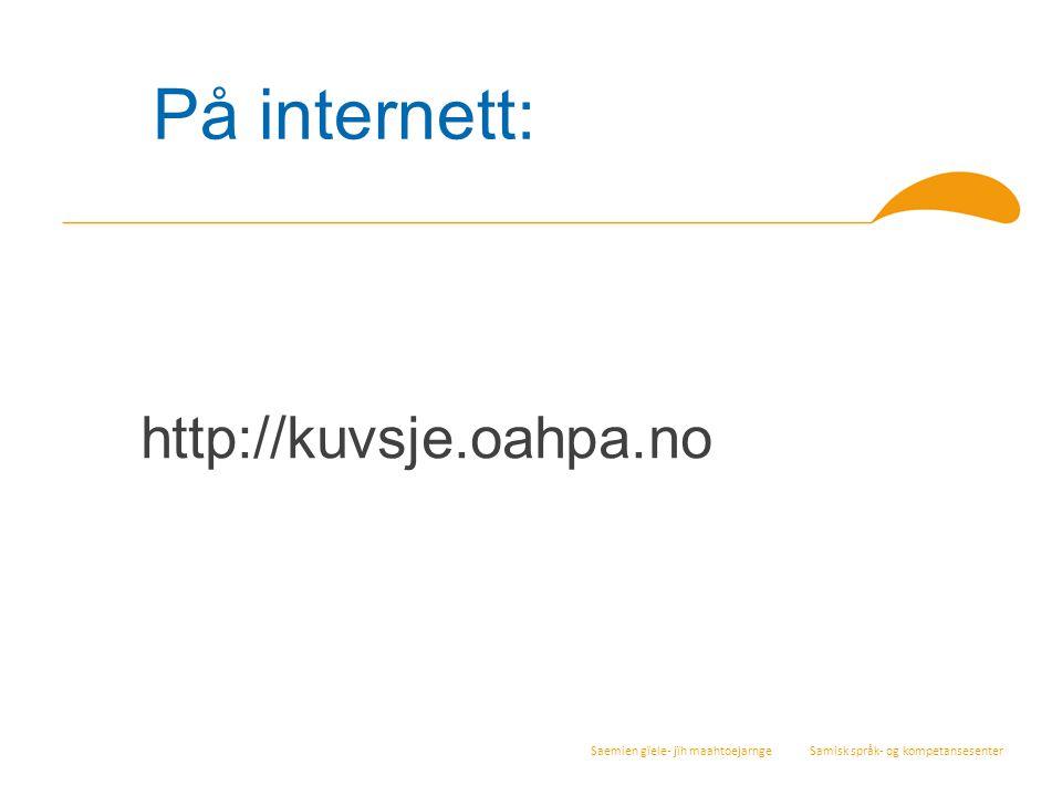 På internett: http://kuvsje.oahpa.no