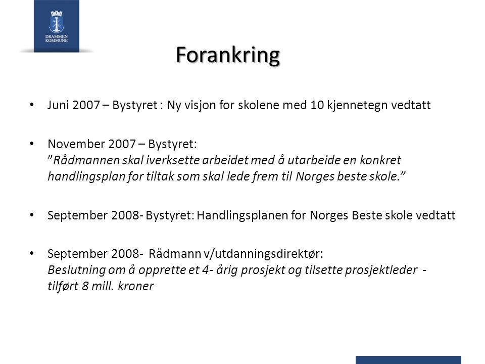 Forankring Juni 2007 – Bystyret : Ny visjon for skolene med 10 kjennetegn vedtatt.