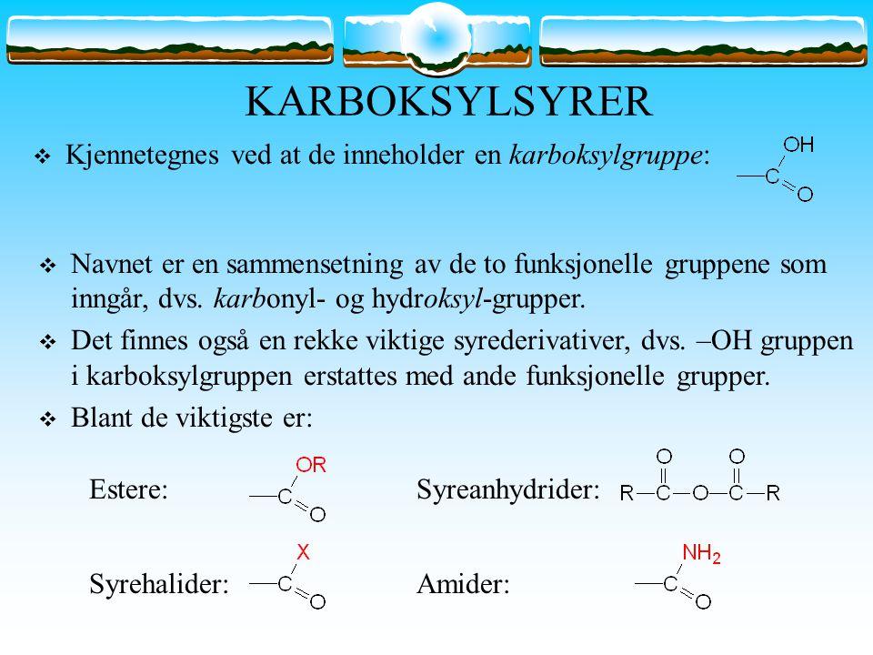 KARBOKSYLSYRER Kjennetegnes ved at de inneholder en karboksylgruppe: