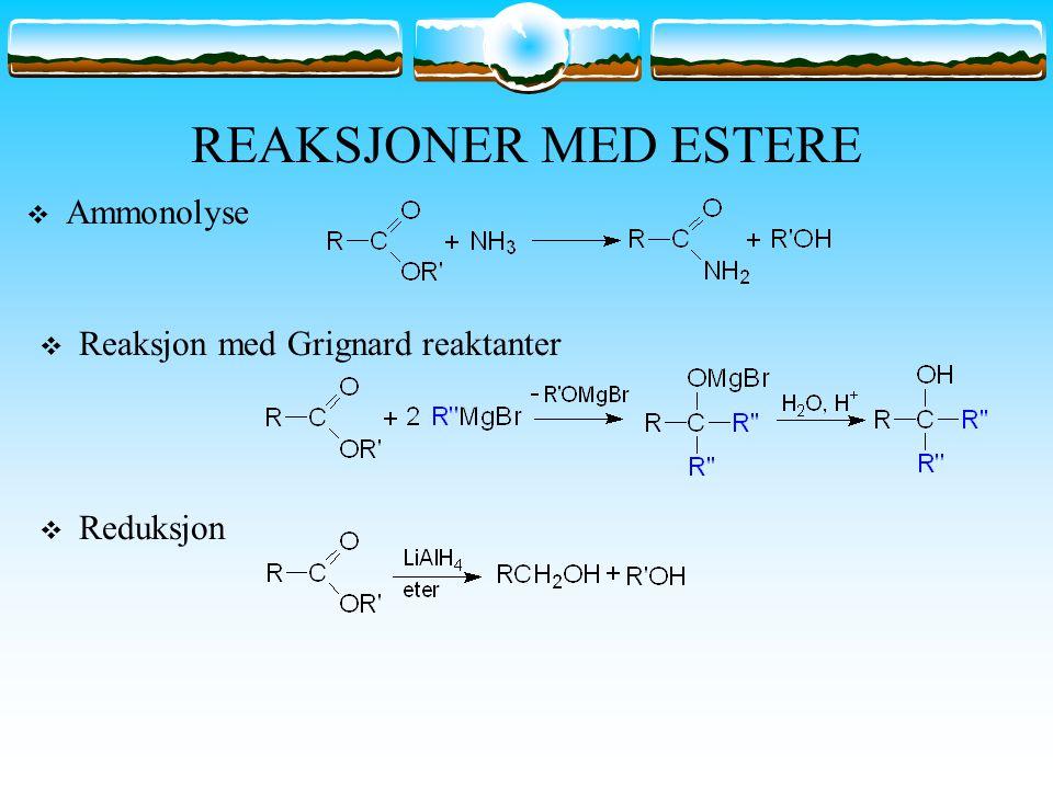 REAKSJONER MED ESTERE Ammonolyse Reaksjon med Grignard reaktanter
