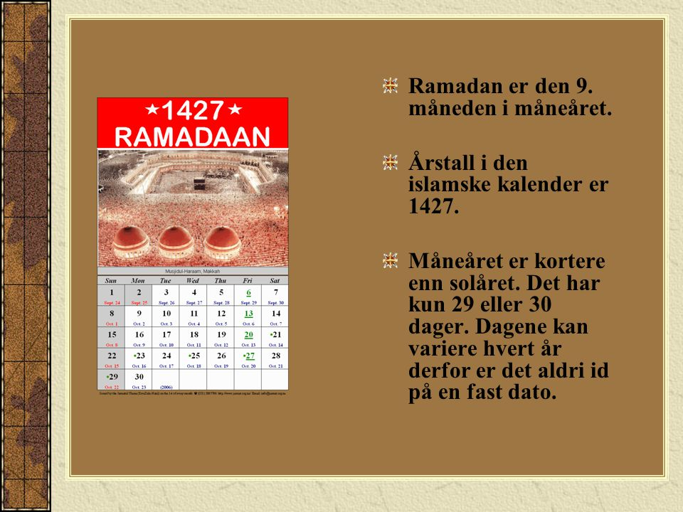 Ramadan er den 9. måneden i måneåret.