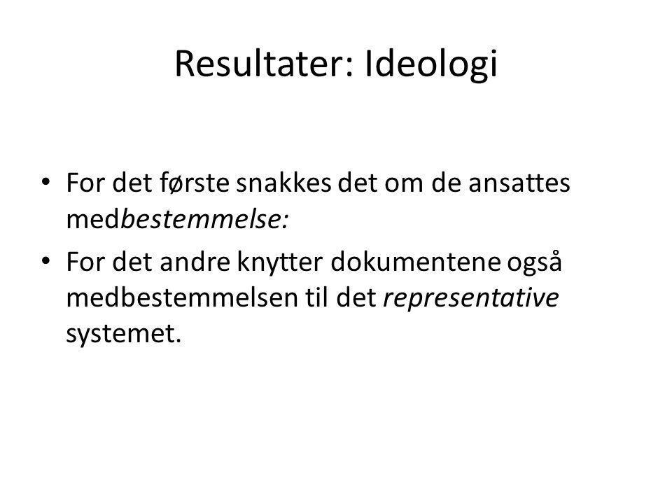 Resultater: Ideologi For det første snakkes det om de ansattes medbestemmelse: