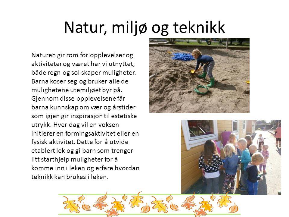 Natur, miljø og teknikk Naturen gir rom for opplevelser og aktiviteter og været har vi utnyttet, både regn og sol skaper muligheter.