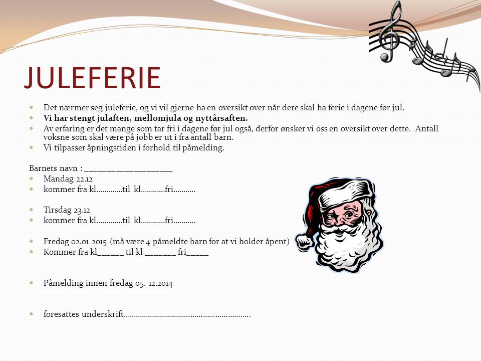 JULEFERIE Det nærmer seg juleferie, og vi vil gjerne ha en oversikt over når dere skal ha ferie i dagene før jul.