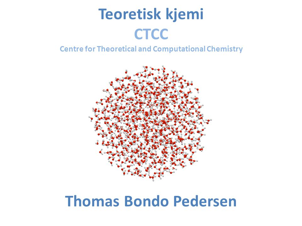 Teoretisk kjemi CTCC Centre for Theoretical and Computational Chemistry