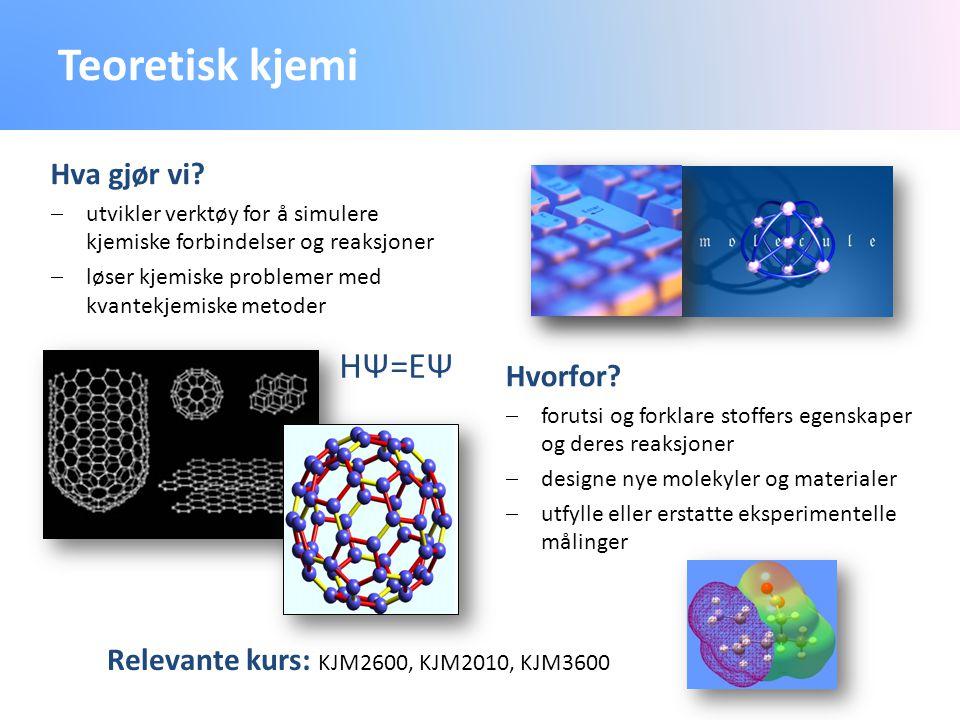 Teoretisk kjemi HΨ=EΨ Hva gjør vi Hvorfor