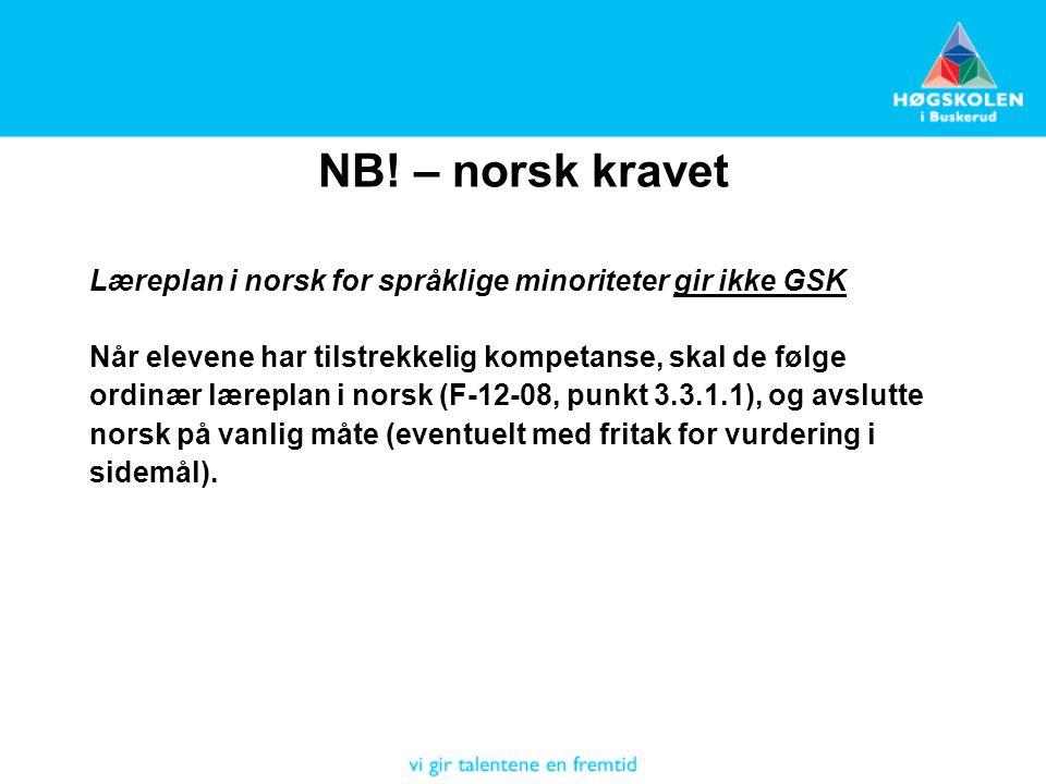 NB! – norsk kravet Læreplan i norsk for språklige minoriteter gir ikke GSK. Når elevene har tilstrekkelig kompetanse, skal de følge.