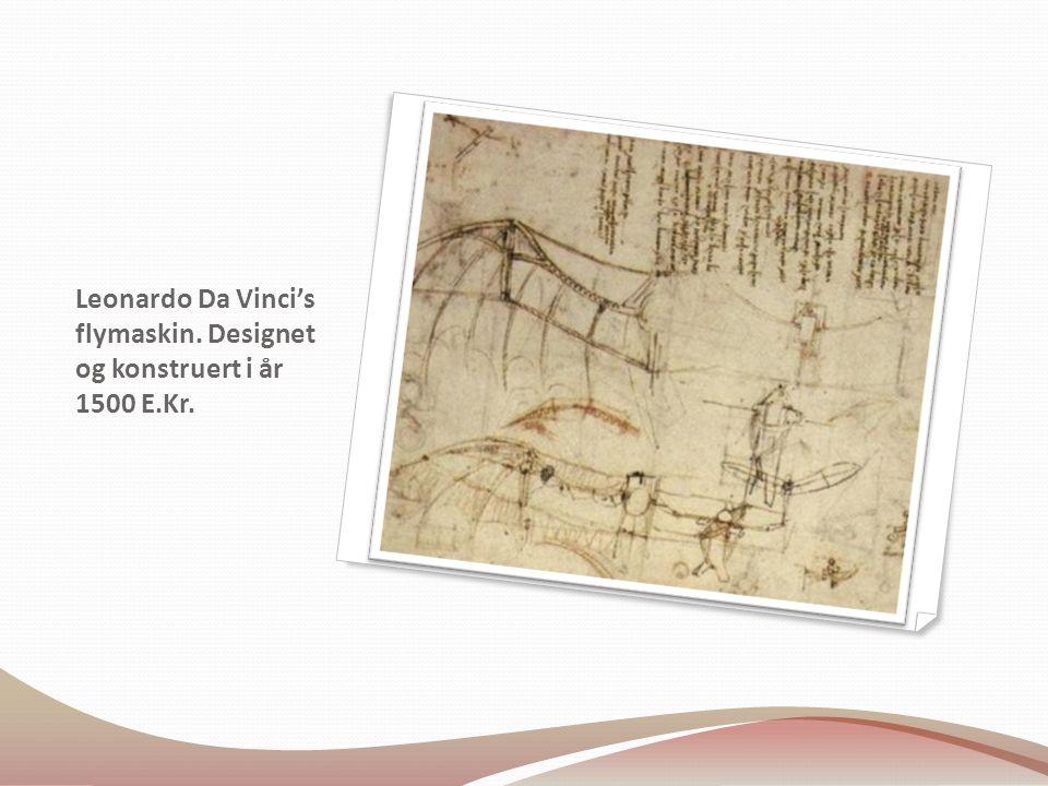 Leonardo Da Vinci's flymaskin. Designet og konstruert i år 1500 E.Kr.