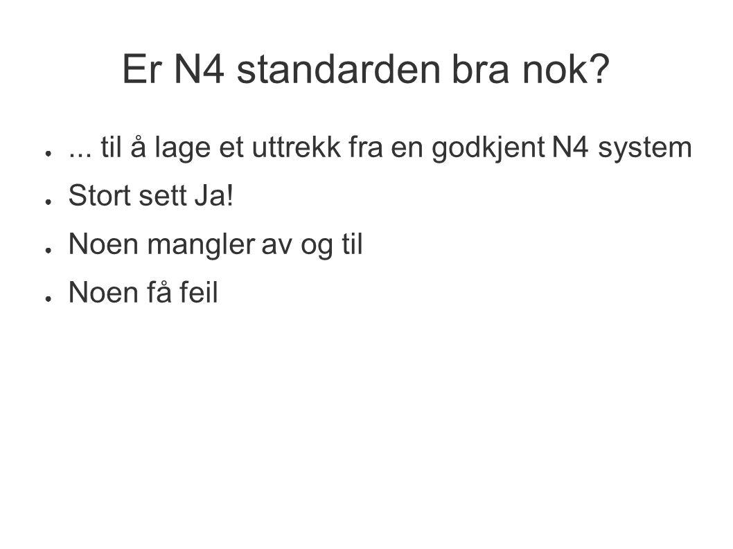 Er N4 standarden bra nok ... til å lage et uttrekk fra en godkjent N4 system. Stort sett Ja! Noen mangler av og til.