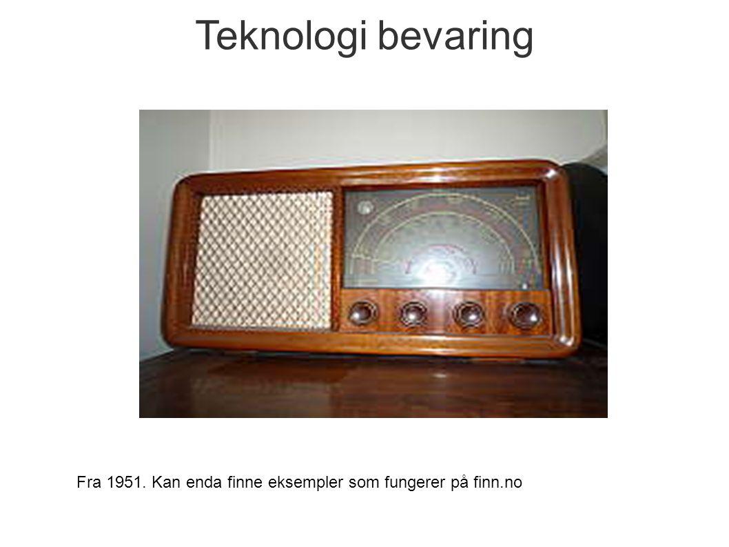 Teknologi bevaring Fra 1951. Kan enda finne eksempler som fungerer på finn.no