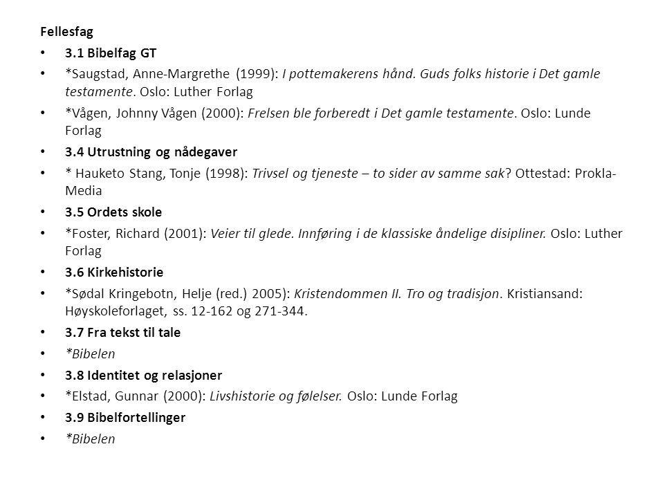 Fellesfag 3.1 Bibelfag GT. *Saugstad, Anne-Margrethe (1999): I pottemakerens hånd. Guds folks historie i Det gamle testamente. Oslo: Luther Forlag.