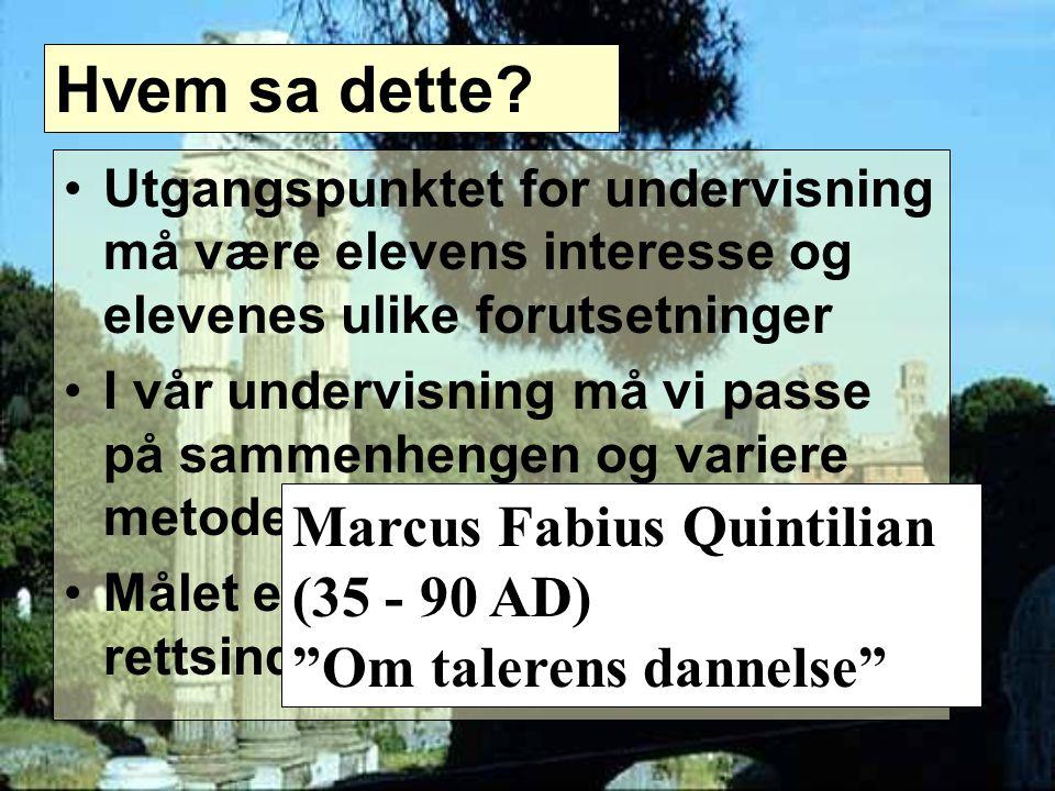 Hvem sa dette Marcus Fabius Quintilian (35 - 90 AD)