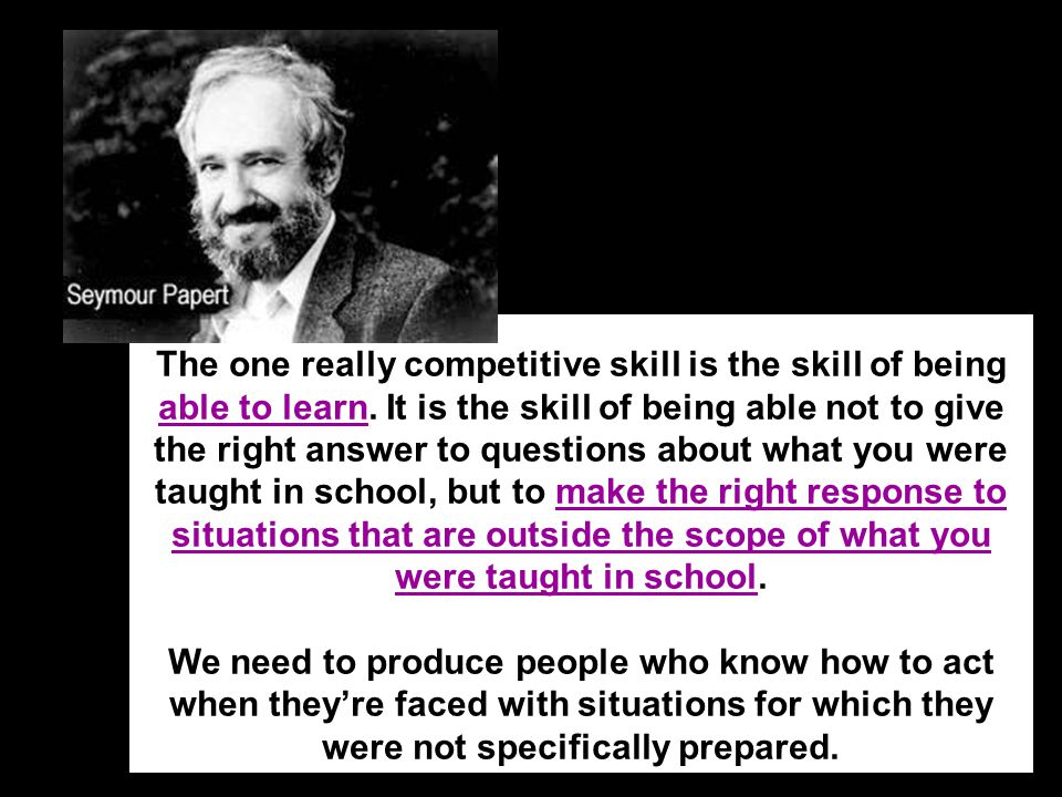 The one really competitive skill is the skill of being able to learn