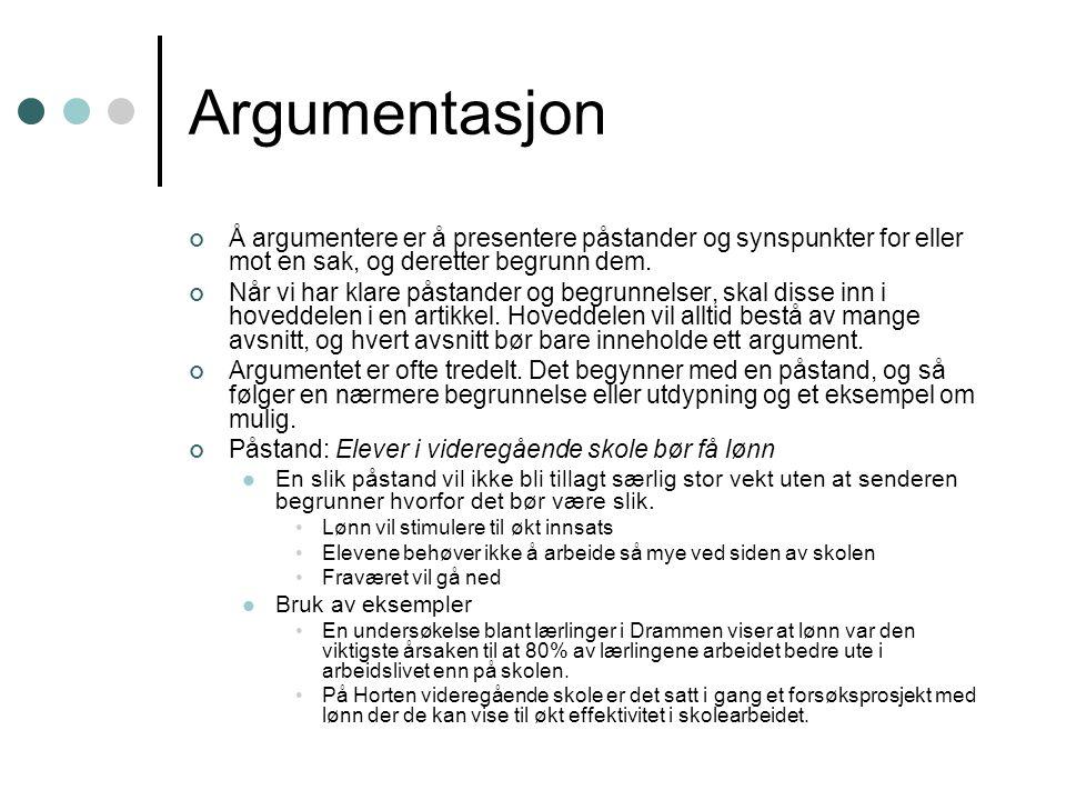 Argumentasjon Å argumentere er å presentere påstander og synspunkter for eller mot en sak, og deretter begrunn dem.